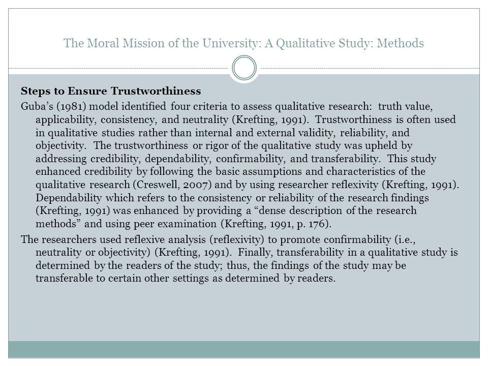 The Moral Mission of the University: A Qualitative Study: Methods Steps to Ensure Trustworthiness Gubas (1981) model identified four criteria to asses