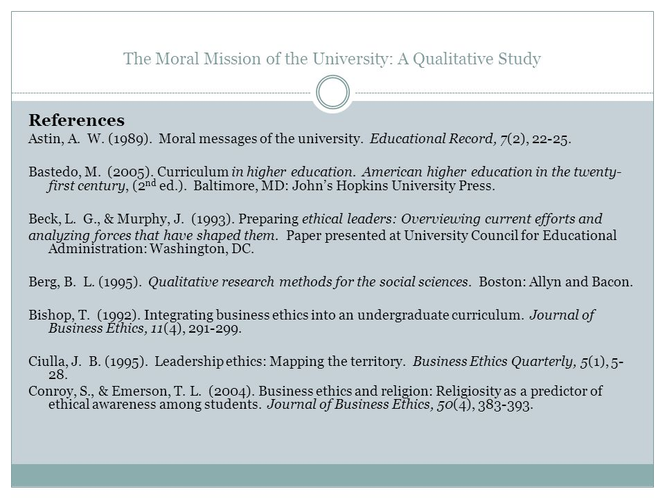 The Moral Mission of the University: A Qualitative Study References Astin, A. W. (1989). Moral messages of the university. Educational Record, 7(2), 2