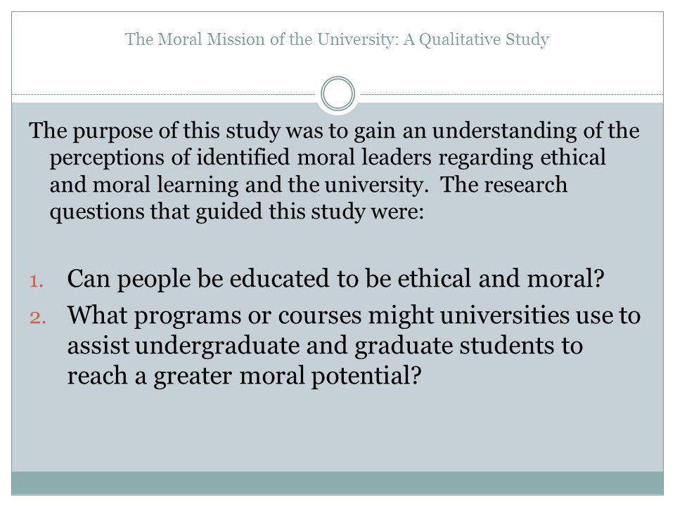 The Moral Mission of the University: A Qualitative Study The purpose of this study was to gain an understanding of the perceptions of identified moral