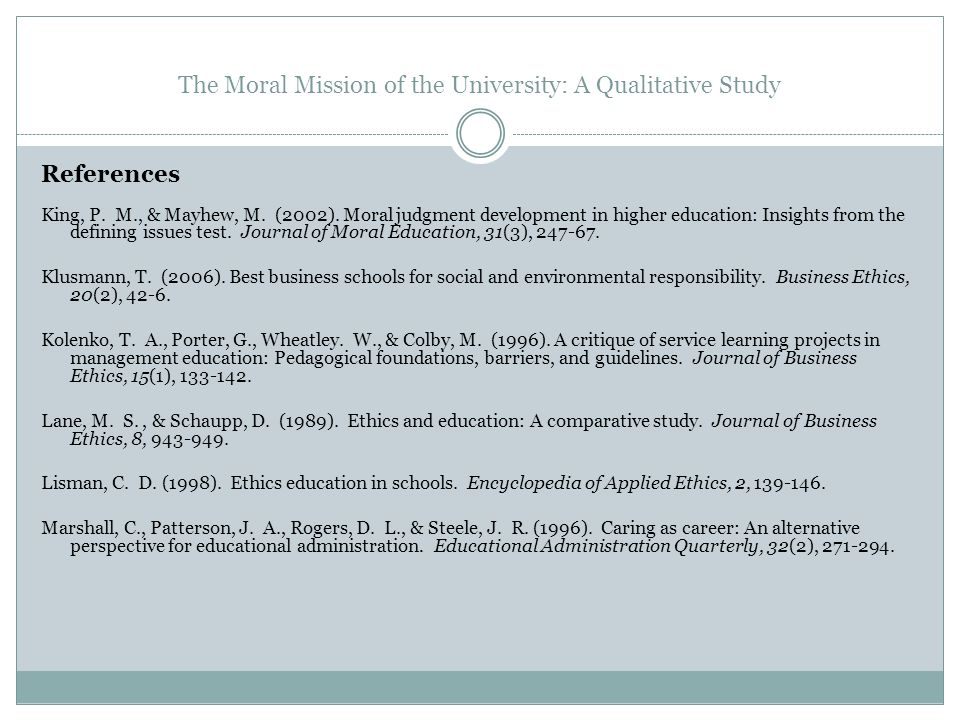 The Moral Mission of the University: A Qualitative Study References King, P. M., & Mayhew, M. (2002). Moral judgment development in higher education: