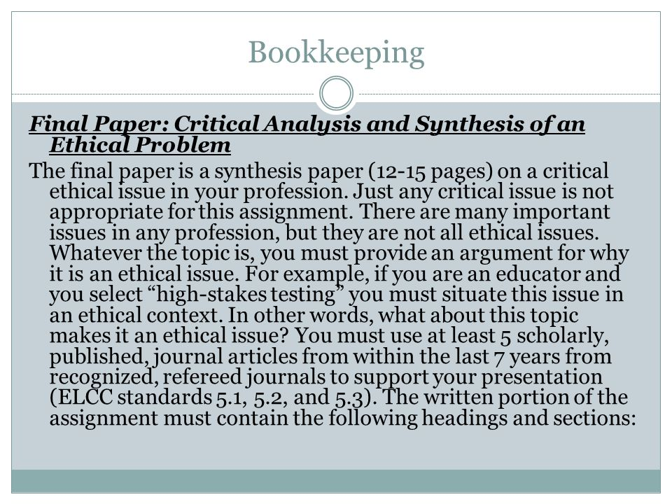 Bookkeeping Final Paper: Critical Analysis and Synthesis of an Ethical Problem The final paper is a synthesis paper (12-15 pages) on a critical ethica