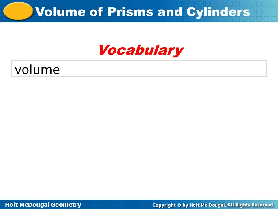 Holt McDougal Geometry Volume of Prisms and Cylinders Check It Out.