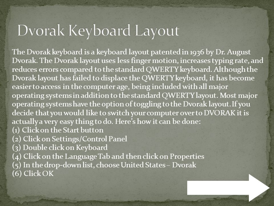 The Dvorak keyboard is a keyboard layout patented in 1936 by Dr.