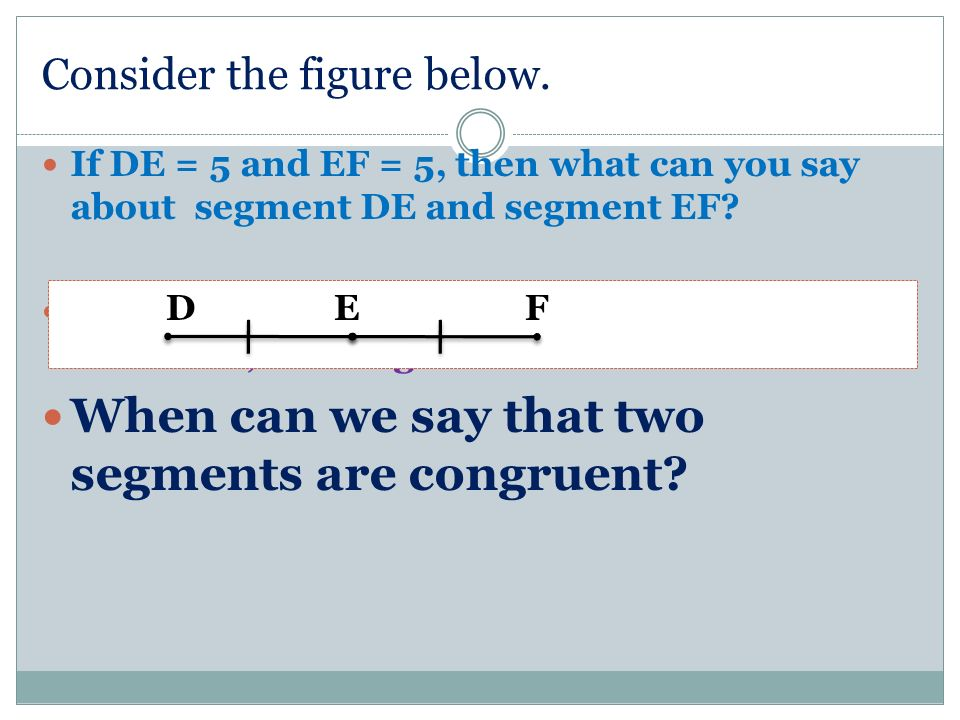 Consider the figure below. If DE = 5 and EF = 5, then what can you say about segment DE and segment EF? A. If DF = 30, DE = x +5 & EF = 2x -2, find th