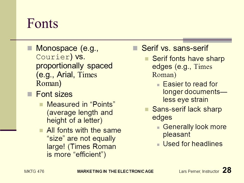 MKTG 476 MARKETING IN THE ELECTRONIC AGE Lars Perner, Instructor 28 Fonts Monospace (e.g., Courier ) vs.