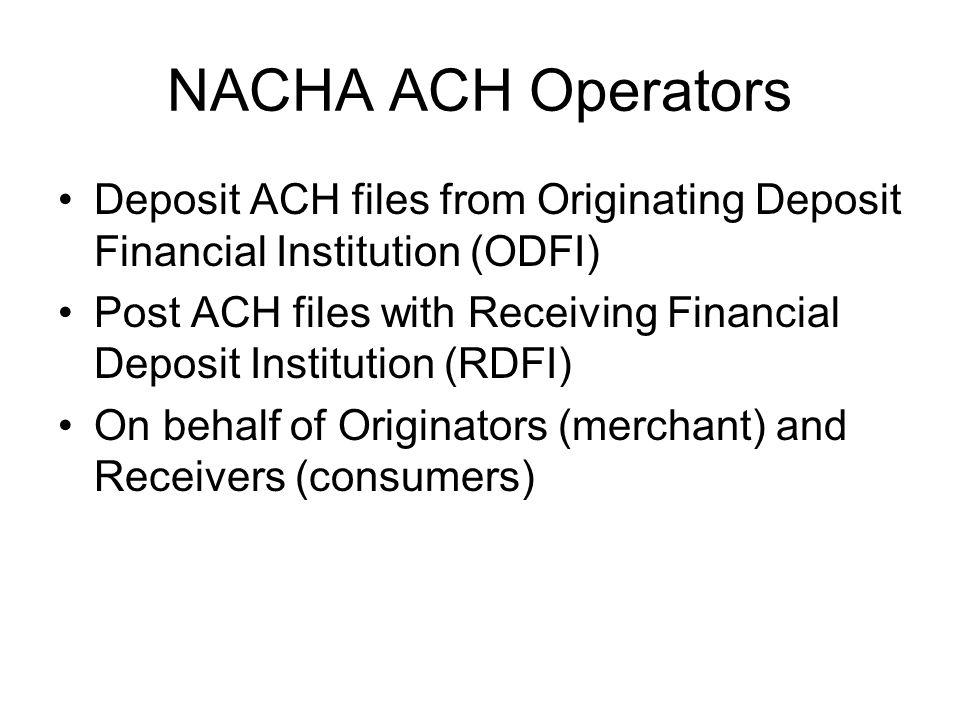 NACHA ACH Operators Deposit ACH files from Originating Deposit Financial Institution (ODFI) Post ACH files with Receiving Financial Deposit Institutio