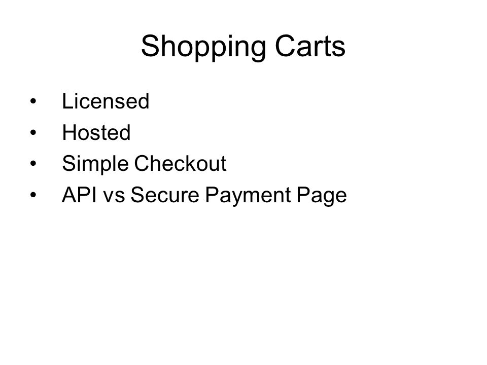 Shopping Carts Licensed Hosted Simple Checkout API vs Secure Payment Page