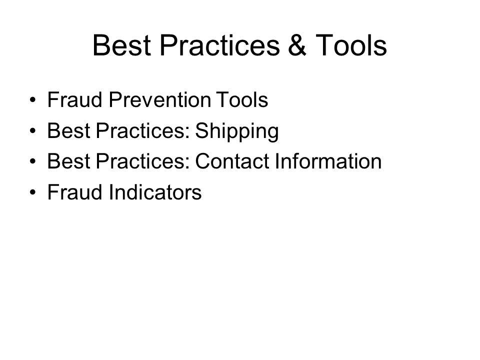 Best Practices & Tools Fraud Prevention Tools Best Practices: Shipping Best Practices: Contact Information Fraud Indicators