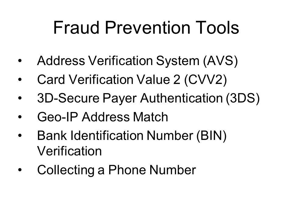 Fraud Prevention Tools Address Verification System (AVS) Card Verification Value 2 (CVV2) 3D-Secure Payer Authentication (3DS) Geo-IP Address Match Ba