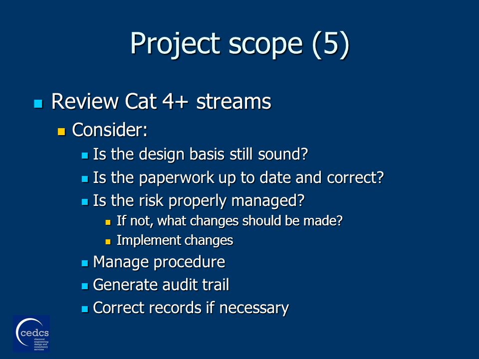 Project scope (5) Review Cat 4+ streams Review Cat 4+ streams Consider: Consider: Is the design basis still sound.