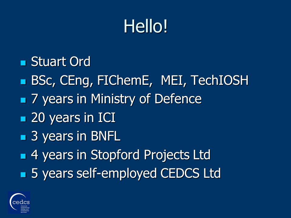 Hello! Stuart Ord Stuart Ord BSc, CEng, FIChemE, MEI, TechIOSH BSc, CEng, FIChemE, MEI, TechIOSH 7 years in Ministry of Defence 7 years in Ministry of