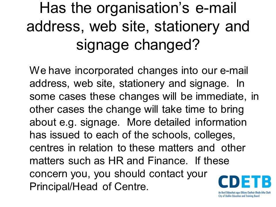 Has the organisations e-mail address, web site, stationery and signage changed? We have incorporated changes into our e-mail address, web site, statio