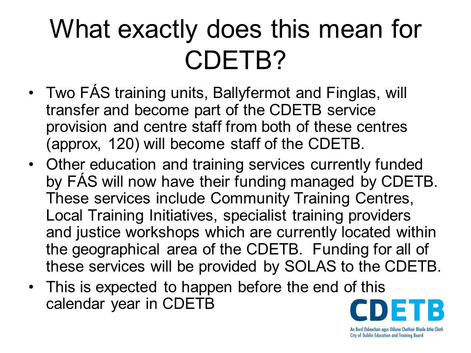What exactly does this mean for CDETB? Two FÁS training units, Ballyfermot and Finglas, will transfer and become part of the CDETB service provision a