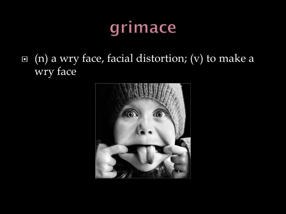 (n) a wry face, facial distortion; (v) to make a wry face
