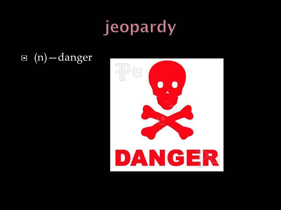 (n)danger