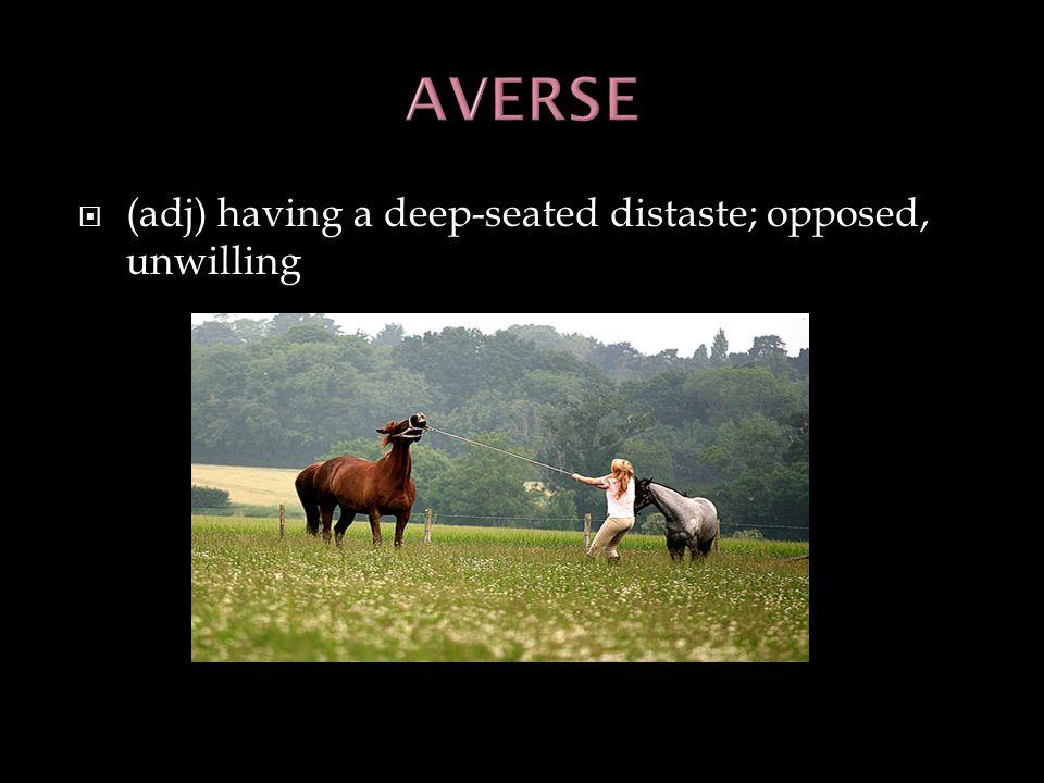 (adj) having a deep-seated distaste; opposed, unwilling