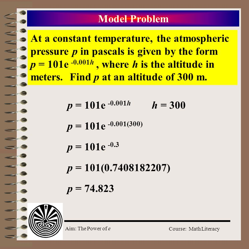 Aim: The Power of e Course: Math Literacy Model Problem 1 In a report entitled Resources and Man, The US National Academy of Sciences concluded that a world population of 10 billion is close to (if not above) the maximum that an intensely managed world might hope to support with some degree of comfort and individual choice.