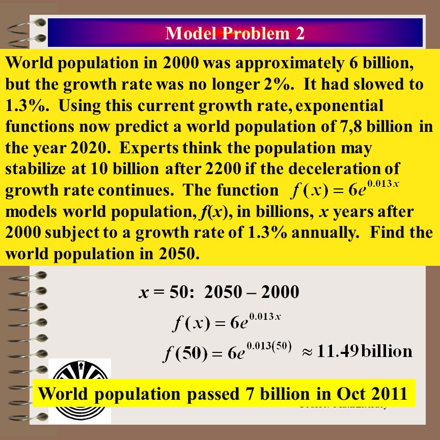 Aim: The Power of e Course: Math Literacy Model Problem 2 World population in 2000 was approximately 6 billion, but the growth rate was no longer 2%.