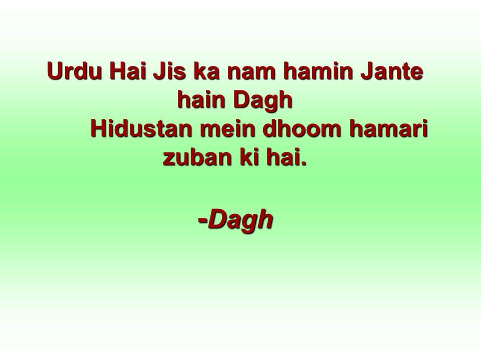 Urdu Hai Jis ka nam hamin Jante hain Dagh Hidustan mein dhoom hamari zuban ki hai. - Dagh