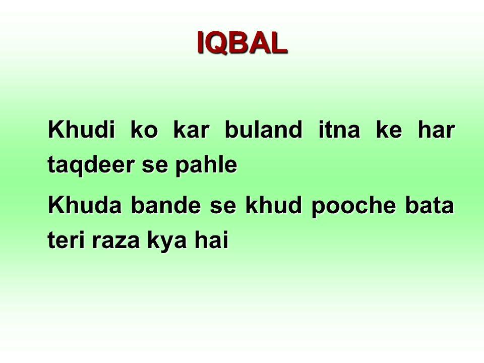 IQBAL Khudi ko kar buland itna ke har taqdeer se pahle Khuda bande se khud pooche bata teri raza kya hai