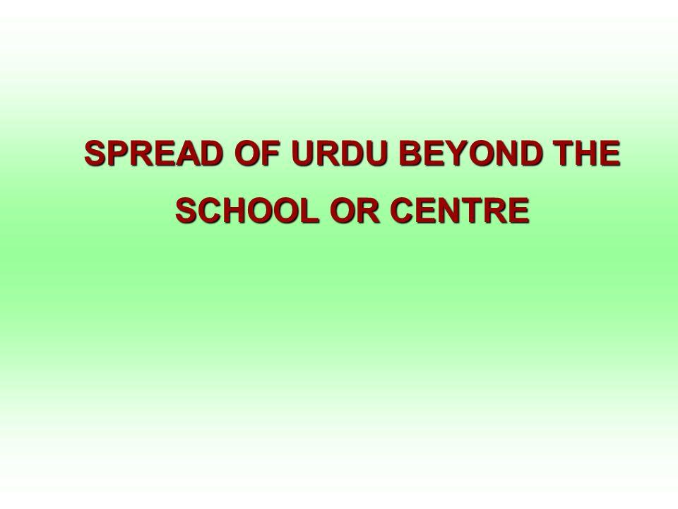 SPREAD OF URDU BEYOND THE SCHOOL OR CENTRE