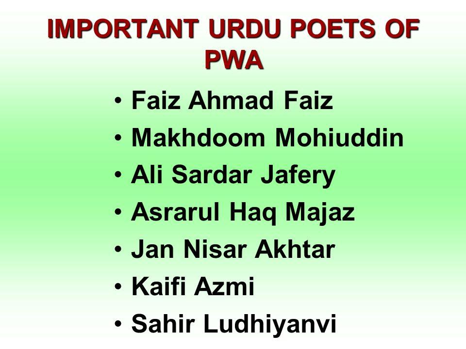 IMPORTANT URDU POETS OF PWA Faiz Ahmad Faiz Makhdoom Mohiuddin Ali Sardar Jafery Asrarul Haq Majaz Jan Nisar Akhtar Kaifi Azmi Sahir Ludhiyanvi