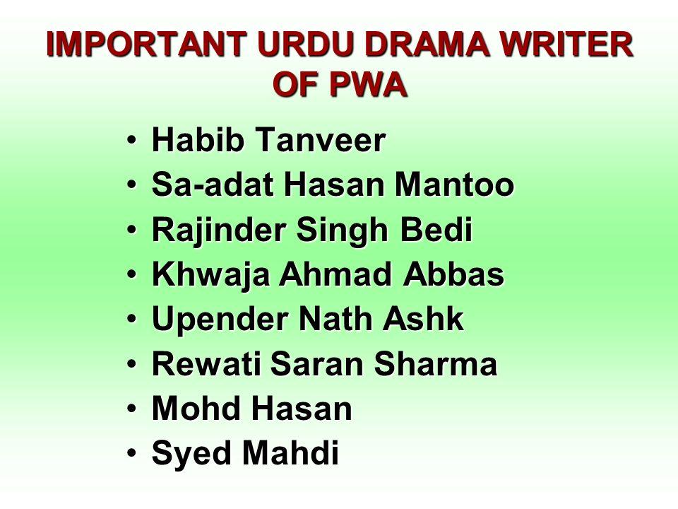 IMPORTANT URDU DRAMA WRITER OF PWA Habib TanveerHabib Tanveer Sa-adat Hasan MantooSa-adat Hasan Mantoo Rajinder Singh BediRajinder Singh Bedi Khwaja A