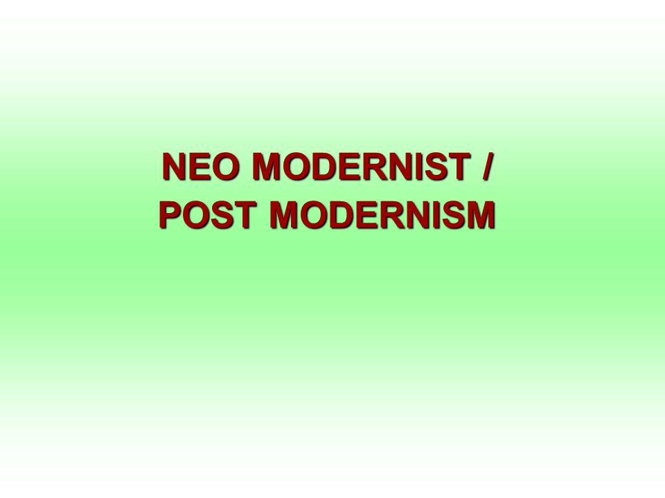 NEO MODERNIST / POST MODERNISM