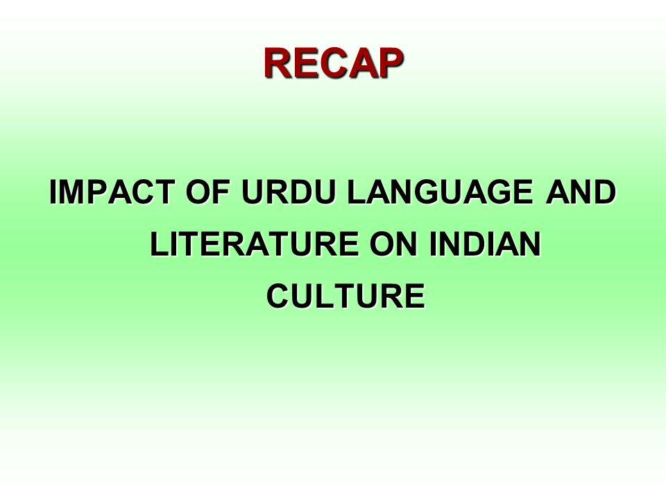 RECAP IMPACT OF URDU LANGUAGE AND LITERATURE ON INDIAN CULTURE