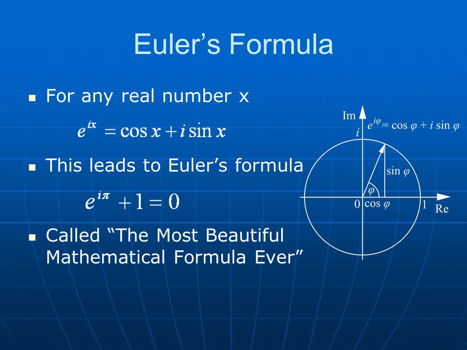 Eulers Formula For any real number x This leads to Eulers formula Called The Most Beautiful Mathematical Formula Ever