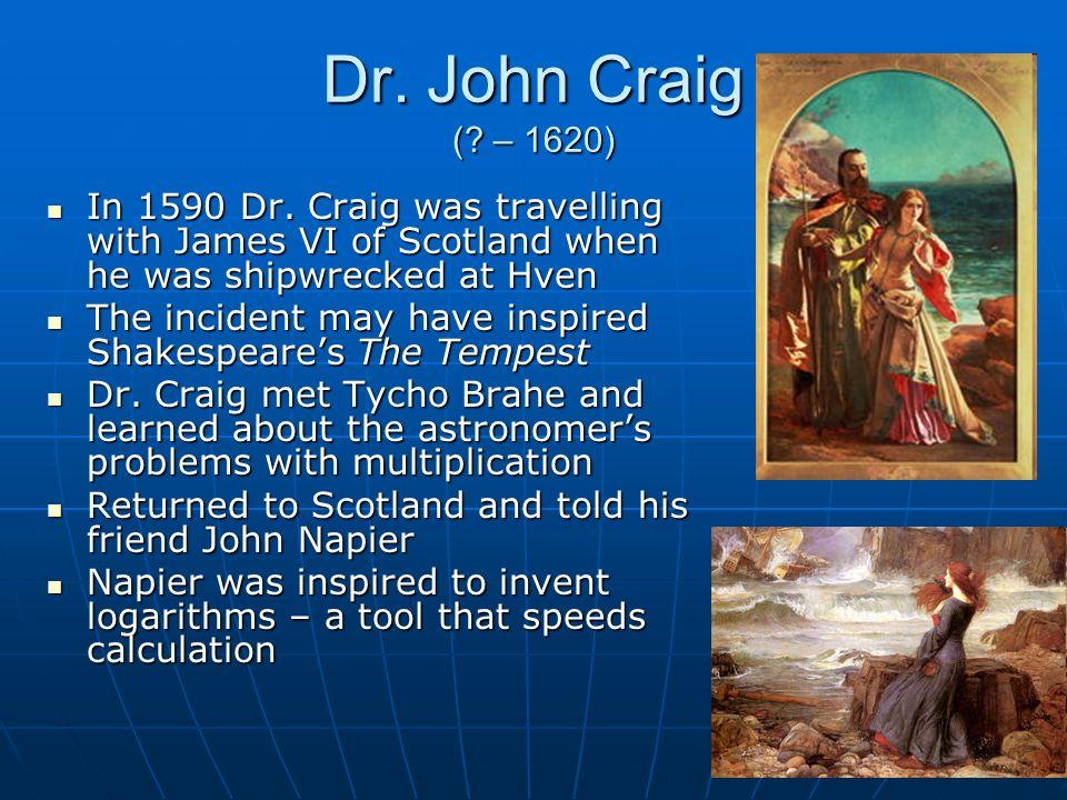 Dr. John Craig (. – 1620) In 1590 Dr.