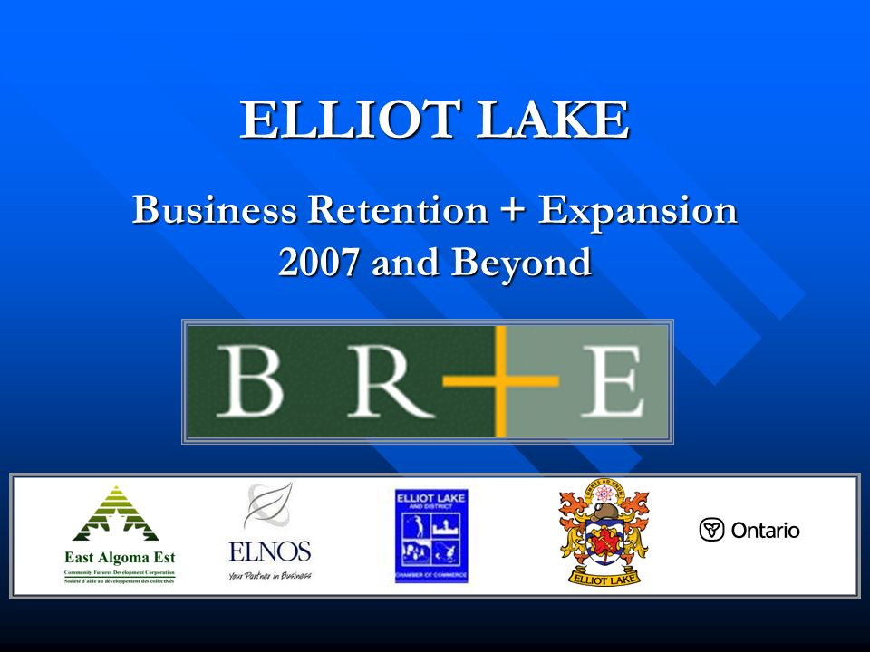 ELLIOT LAKE Business Retention + Expansion 2007 and Beyond
