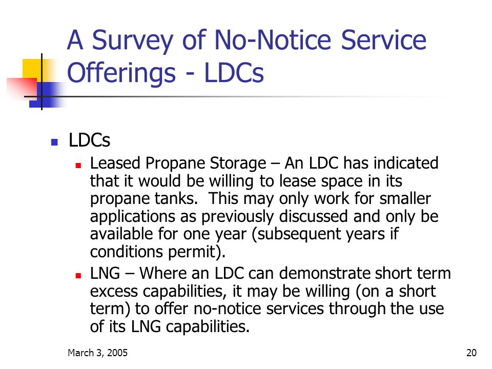 March 3, 200520 A Survey of No-Notice Service Offerings - LDCs LDCs Leased Propane Storage – An LDC has indicated that it would be willing to lease space in its propane tanks.