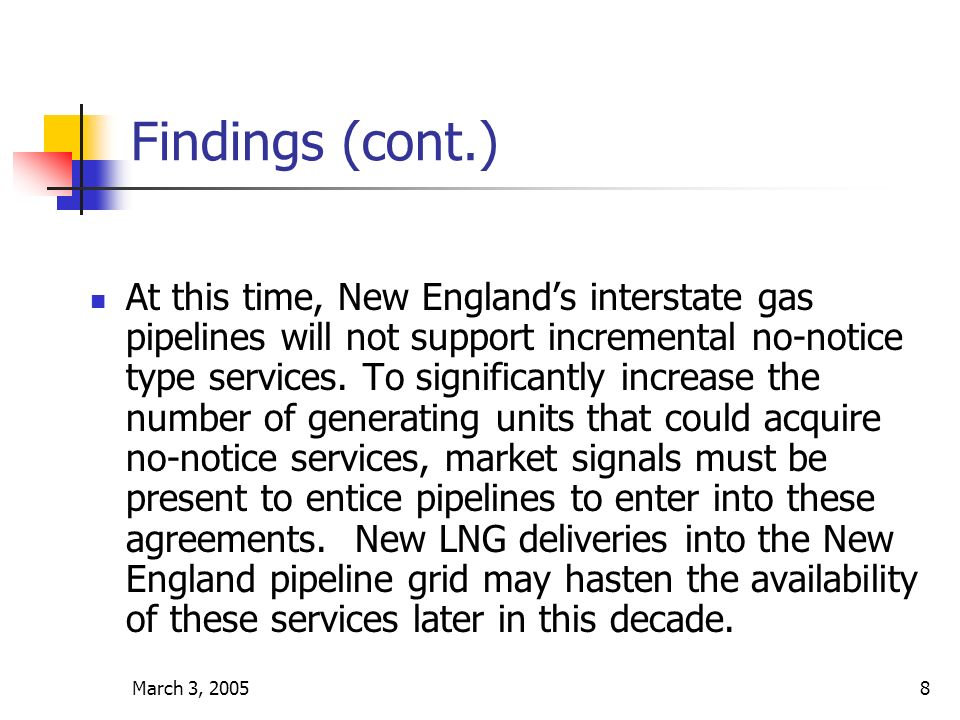 March 3, 20058 Findings (cont.) At this time, New Englands interstate gas pipelines will not support incremental no-notice type services.