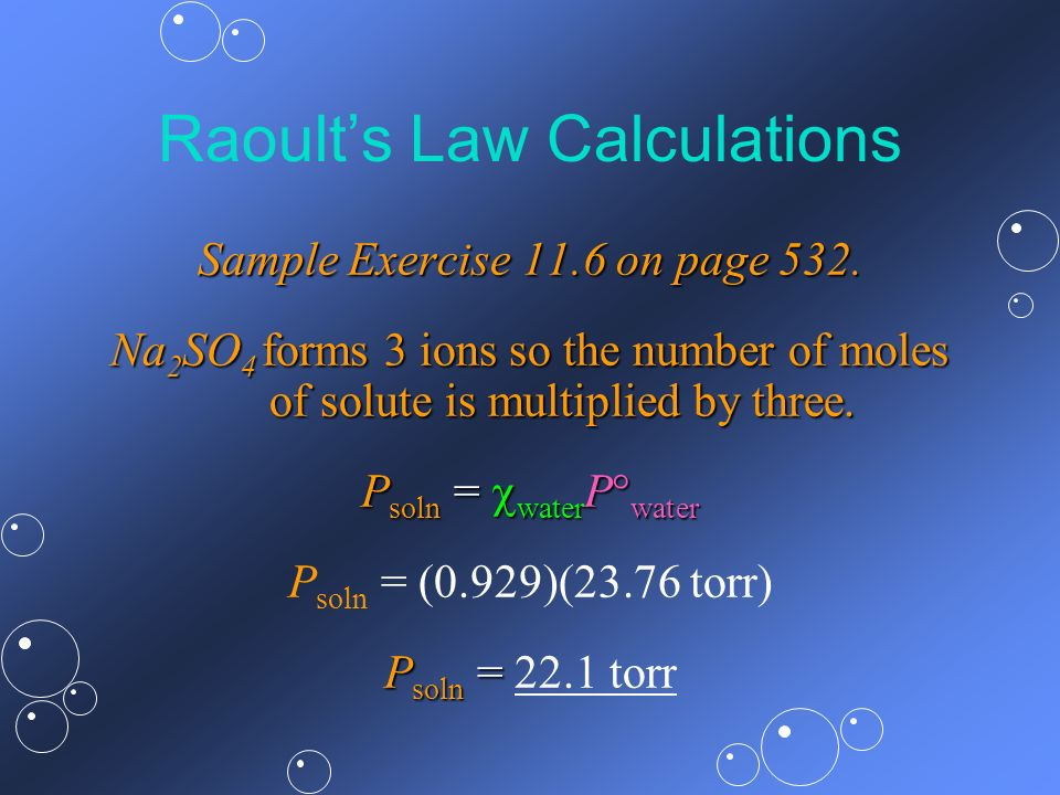 Raoults Law Calculations Sample Exercise 11.6 on page 532. Na 2 SO 4 forms 3 ions so the number of moles of solute is multiplied by three. P soln = wa