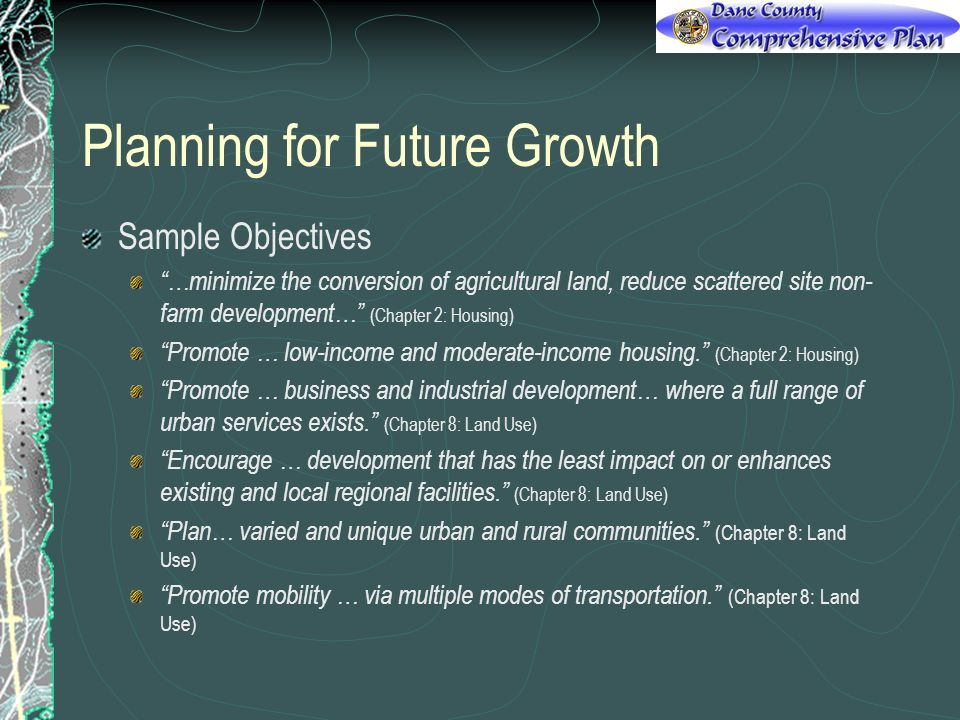 Planning for Future Growth Sample Objectives …minimize the conversion of agricultural land, reduce scattered site non- farm development… (Chapter 2: H