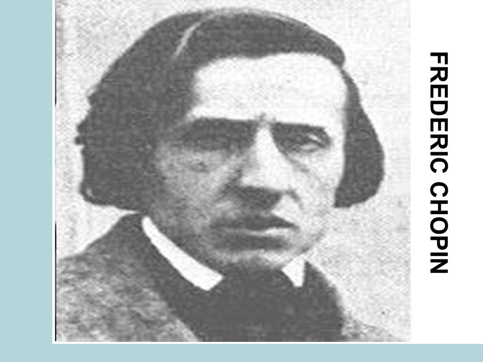One of the leading composers of the romantic period is Frederic Chopin (1810-1849), from Poland.