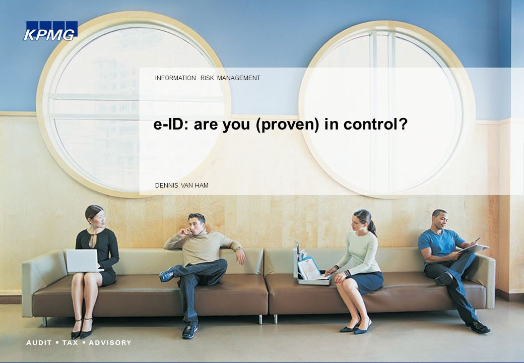 e-ID: are you (proven) in control INFORMATION RISK MANAGEMENT DENNIS VAN HAM