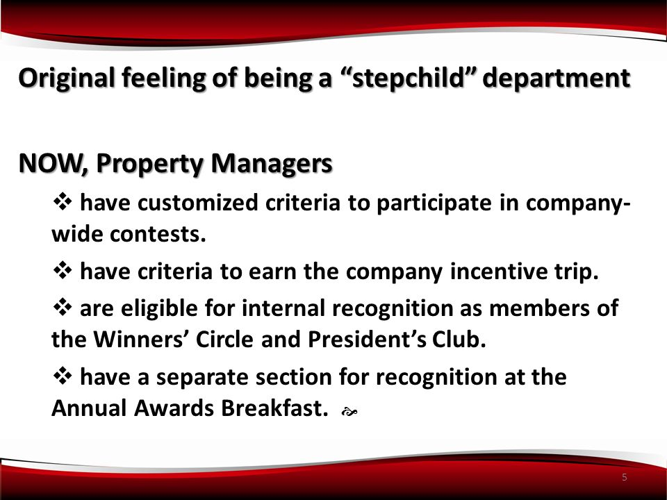 5 Original feeling of being a stepchild department NOW, Property Managers have customized criteria to participate in company- wide contests.