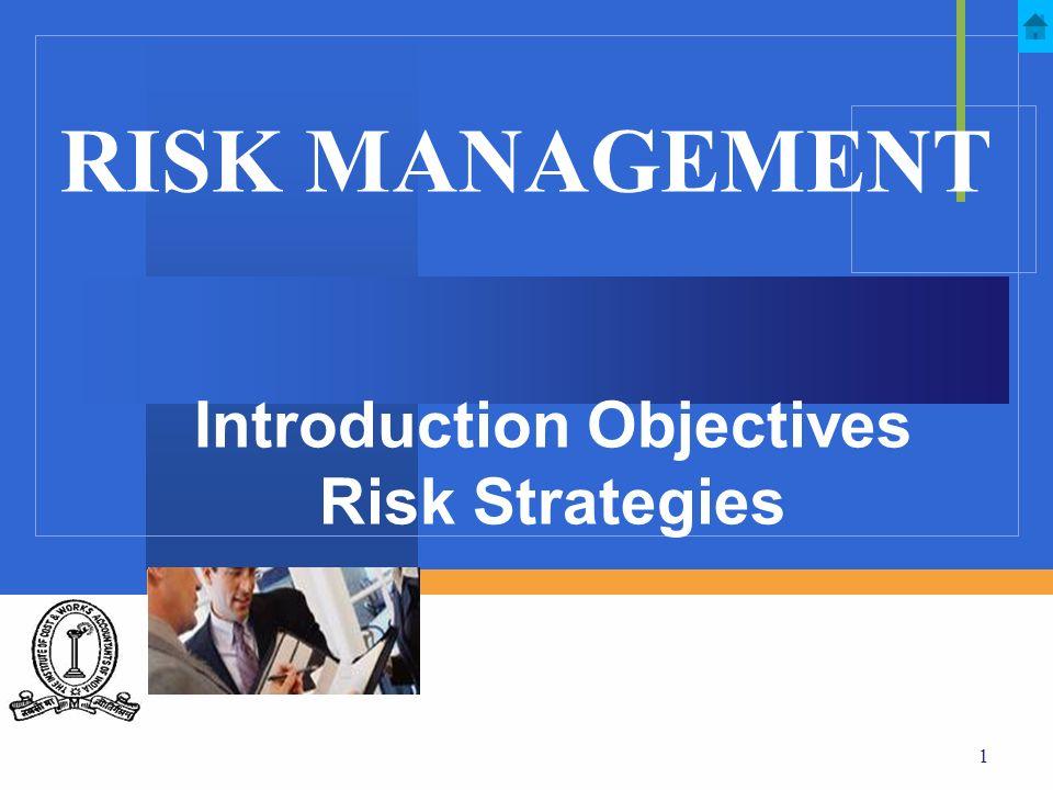 1 RISK MANAGEMENT Introduction Objectives Risk Strategies