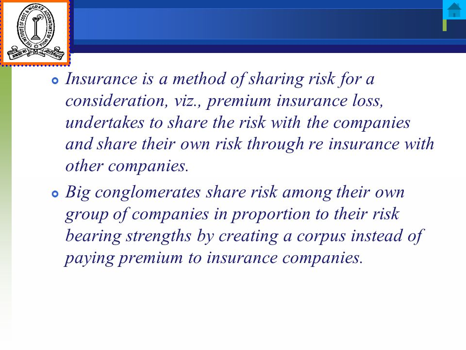 Insurance is a method of sharing risk for a consideration, viz., premium insurance loss, undertakes to share the risk with the companies and share the