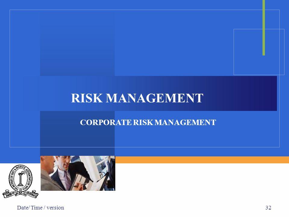 Date/ Time / version32 RISK MANAGEMENT CORPORATE RISK MANAGEMENT