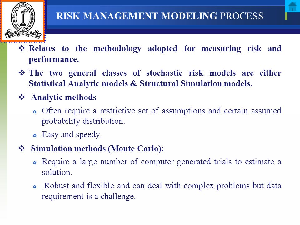 RISK MANAGEMENT MODELING PROCESS Relates to the methodology adopted for measuring risk and performance. The two general classes of stochastic risk mod