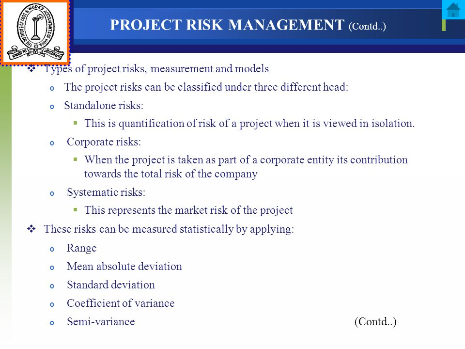 PROJECT RISK MANAGEMENT (Contd..) Types of project risks, measurement and models The project risks can be classified under three different head: Stand