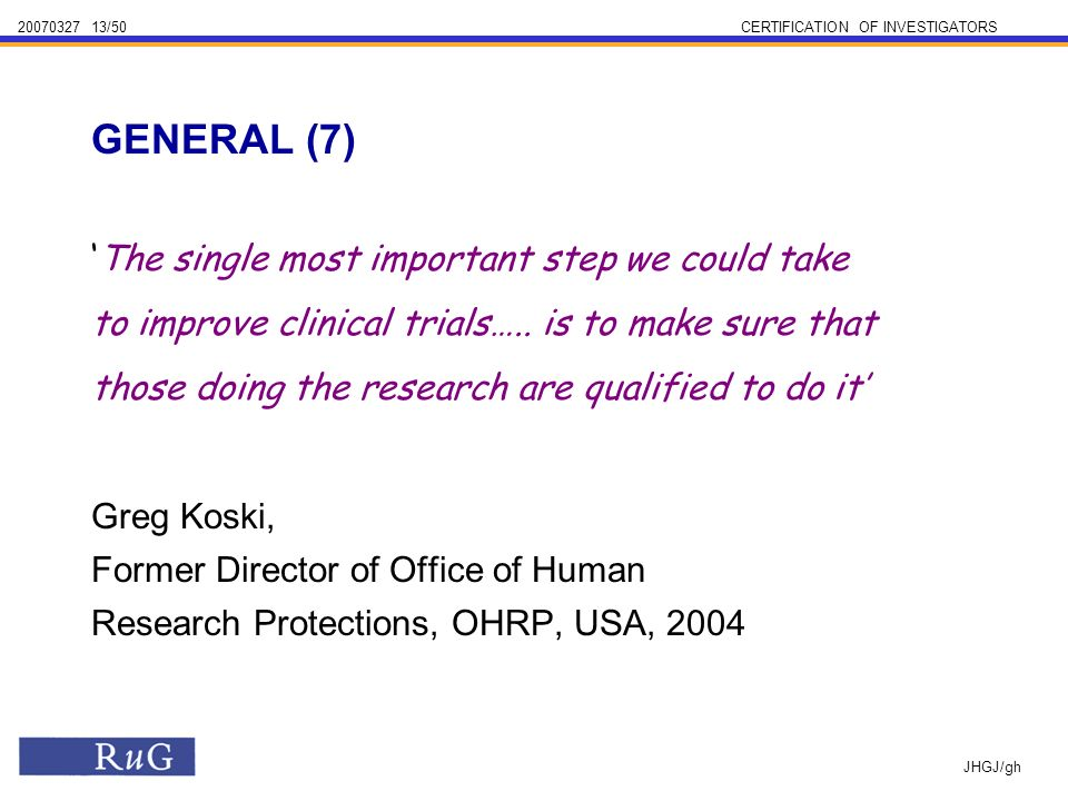 /50CERTIFICATION OF INVESTIGATORS JHGJ/gh The single most important step we could take to improve clinical trials…..