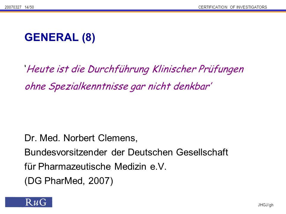 20070327 14/50CERTIFICATION OF INVESTIGATORS JHGJ/gh Heute ist die Durchführung Klinischer Prüfungen ohne Spezialkenntnisse gar nicht denkbar Dr.