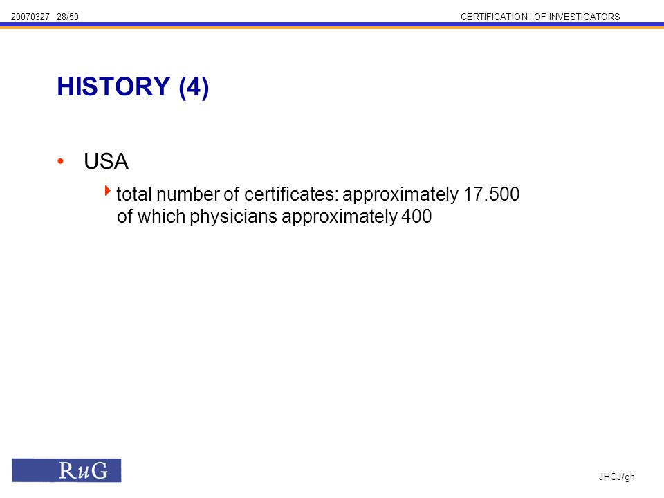 /50CERTIFICATION OF INVESTIGATORS JHGJ/gh USA total number of certificates: approximately of which physicians approximately 400 HISTORY (4)