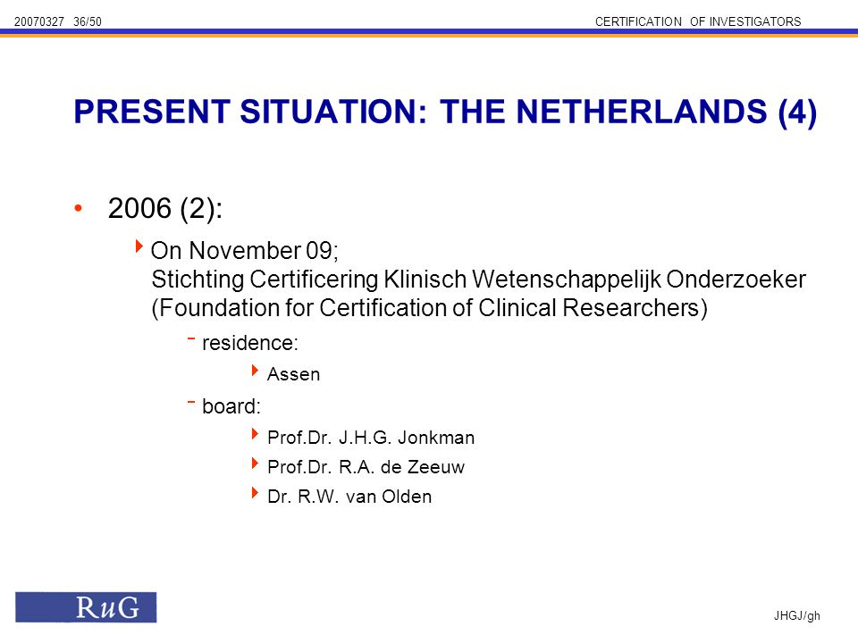 /50CERTIFICATION OF INVESTIGATORS JHGJ/gh 2006 (2): On November 09; Stichting Certificering Klinisch Wetenschappelijk Onderzoeker (Foundation for Certification of Clinical Researchers) residence: Assen board: Prof.Dr.