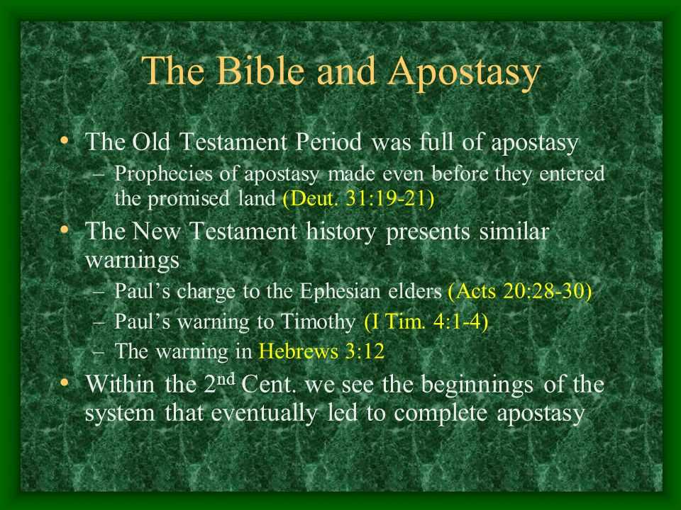 The Bible and Apostasy The Old Testament Period was full of apostasy –Prophecies of apostasy made even before they entered the promised land (Deut. 31