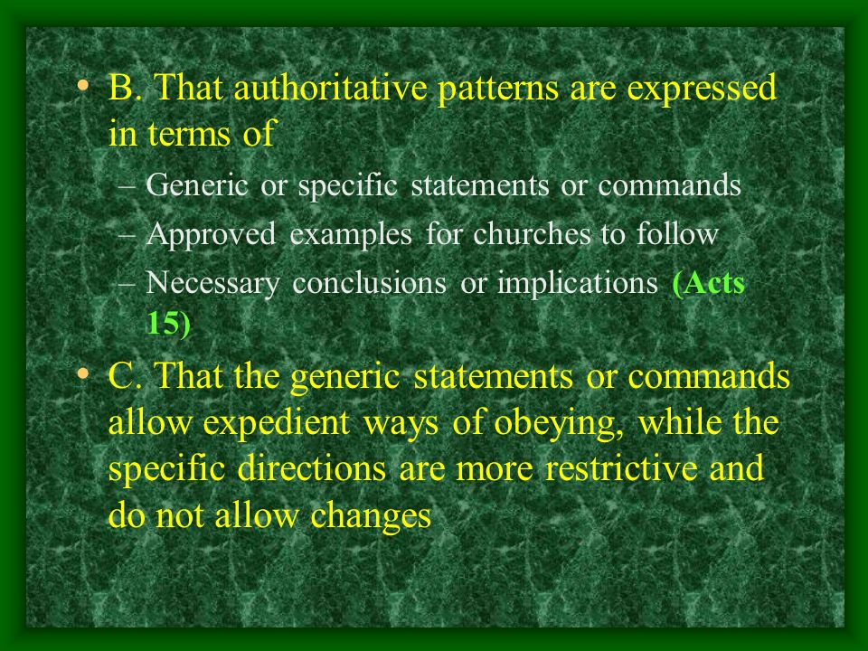 B. That authoritative patterns are expressed in terms of –Generic or specific statements or commands –Approved examples for churches to follow –Necess